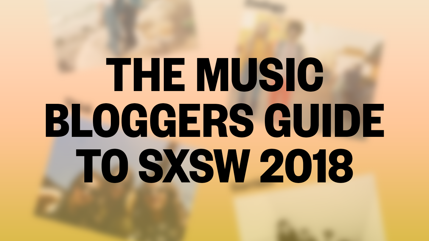 The Music Bloggers Guide To SXSW 2018 - The Austinot 2018-03-06 00:17